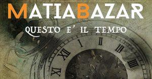 Questo è il tempo – Continua l'avventura dei nuovi Matia Bazar!