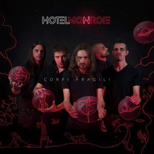 Corpi Fragili: un album alquanto rock degli Hotel Monroe mette il dito sulle piaghe dei millennial